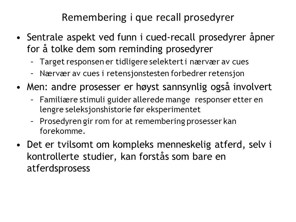 Remembering i que recall prosedyrer •Sentrale aspekt ved funn i cued-recall prosedyrer åpner for å tolke dem som reminding prosedyrer –Target response