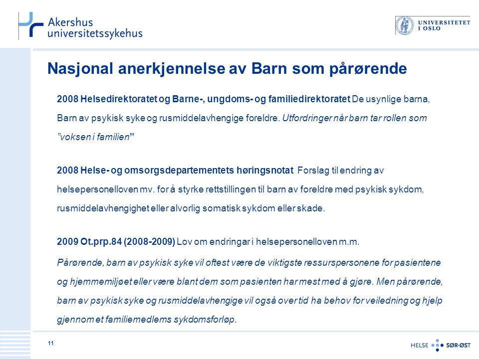Nasjonal anerkjennelse av Barn som pårørende 2008 Helsedirektoratet og Barne-, ungdoms- og familiedirektoratet De usynlige barna, Barn av psykisk syke