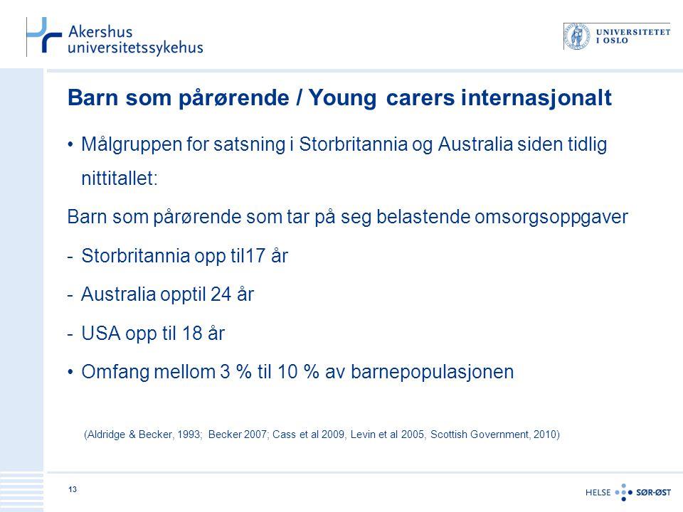 Barn som pårørende / Young carers internasjonalt •Målgruppen for satsning i Storbritannia og Australia siden tidlig nittitallet: Barn som pårørende so