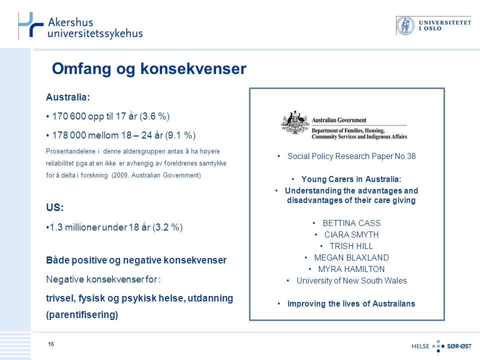 Omfang og konsekvenser Australia: • 170 600 opp til 17 år (3.6 %) • 178 000 mellom 18 – 24 år (9.1 %) Prosentandelene i denne aldersgruppen antas å ha
