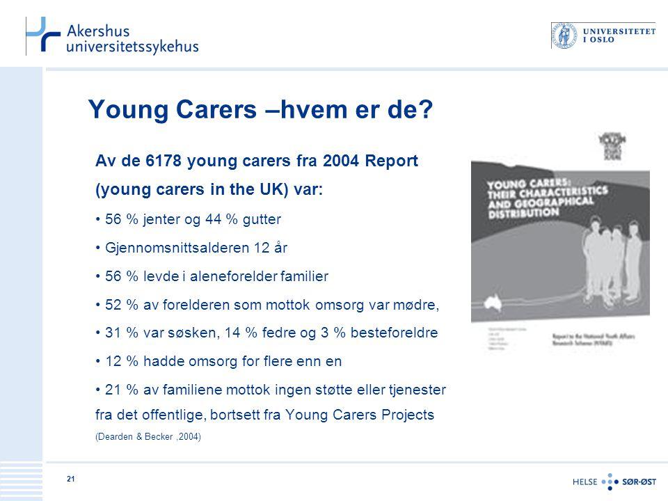 Young Carers –hvem er de? Av de 6178 young carers fra 2004 Report (young carers in the UK) var: • 56 % jenter og 44 % gutter • Gjennomsnittsalderen 12