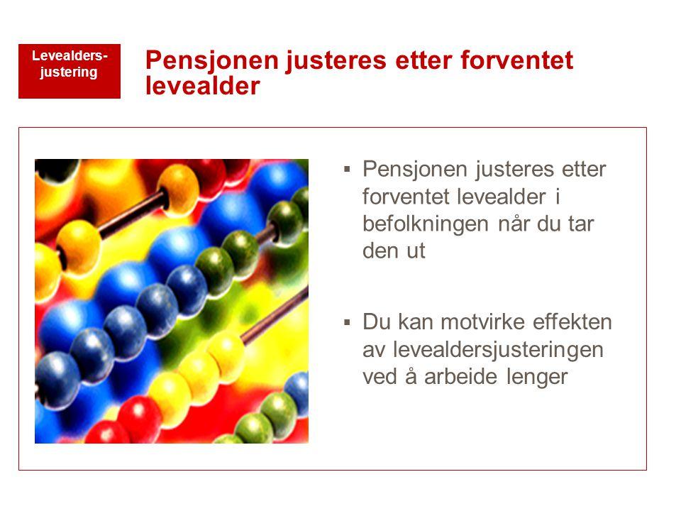  Pensjonen justeres etter forventet levealder i befolkningen når du tar den ut Pensjonen justeres etter forventet levealder Levealders- justering  D