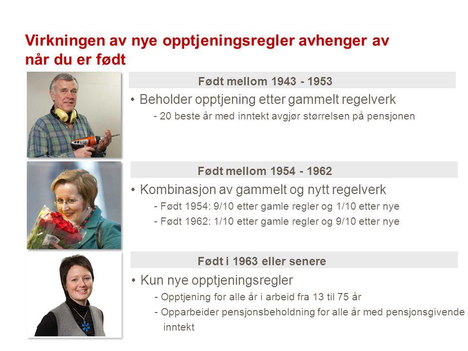 Virkningen av nye opptjeningsregler avhenger av når du er født •Beholder opptjening etter gammelt regelverk - 20 beste år med inntekt avgjør størrelse