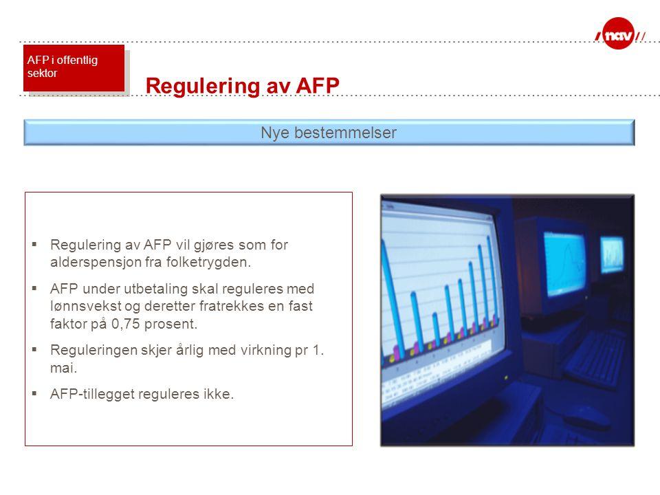  Regulering av AFP vil gjøres som for alderspensjon fra folketrygden.  AFP under utbetaling skal reguleres med lønnsvekst og deretter fratrekkes en
