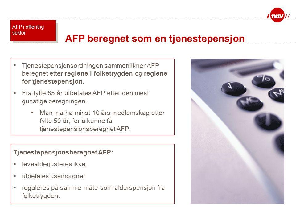  Tjenestepensjonsordningen sammenlikner AFP beregnet etter reglene i folketrygden og reglene for tjenestepensjon.  Fra fylte 65 år utbetales AFP ett