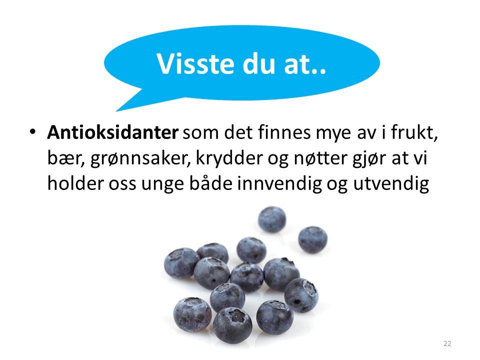 • Antioksidanter som det finnes mye av i frukt, bær, grønnsaker, krydder og nøtter gjør at vi holder oss unge både innvendig og utvendig Visste du at.