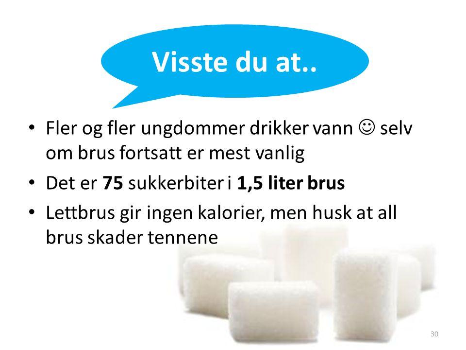 • Fler og fler ungdommer drikker vann  selv om brus fortsatt er mest vanlig • Det er 75 sukkerbiter i 1,5 liter brus • Lettbrus gir ingen kalorier, m