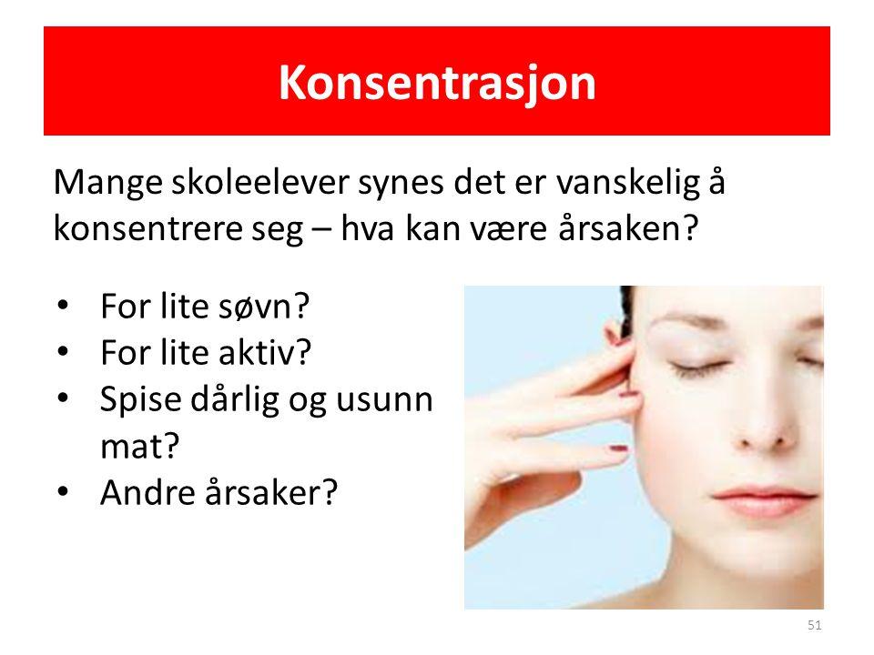 Konsentrasjon Mange skoleelever synes det er vanskelig å konsentrere seg – hva kan være årsaken? 51 • For lite søvn? • For lite aktiv? • Spise dårlig