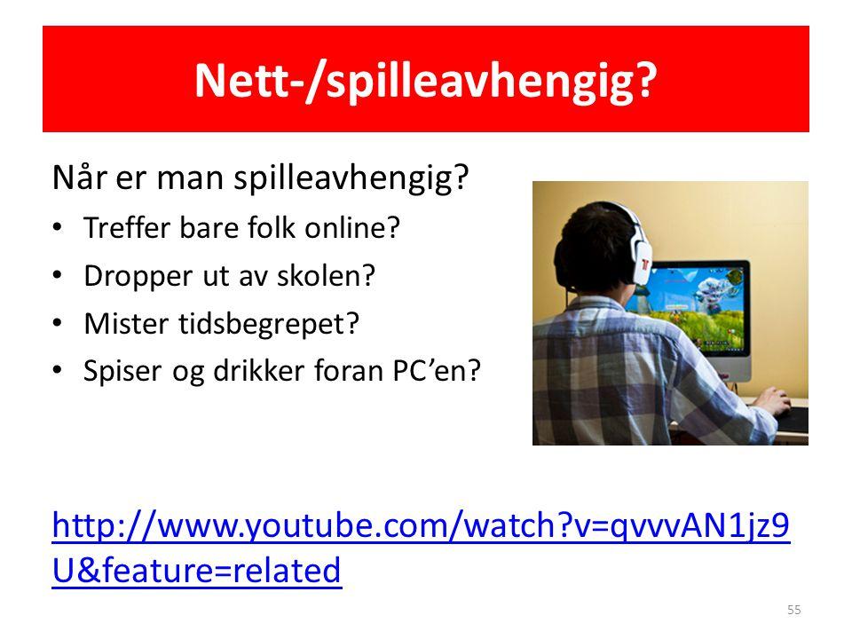 Nett-/spilleavhengig? Når er man spilleavhengig? • Treffer bare folk online? • Dropper ut av skolen? • Mister tidsbegrepet? • Spiser og drikker foran