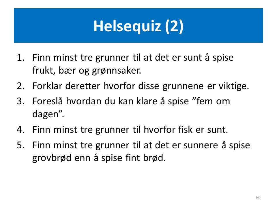 Helsequiz (2) 1.Finn minst tre grunner til at det er sunt å spise frukt, bær og grønnsaker. 2.Forklar deretter hvorfor disse grunnene er viktige. 3.Fo