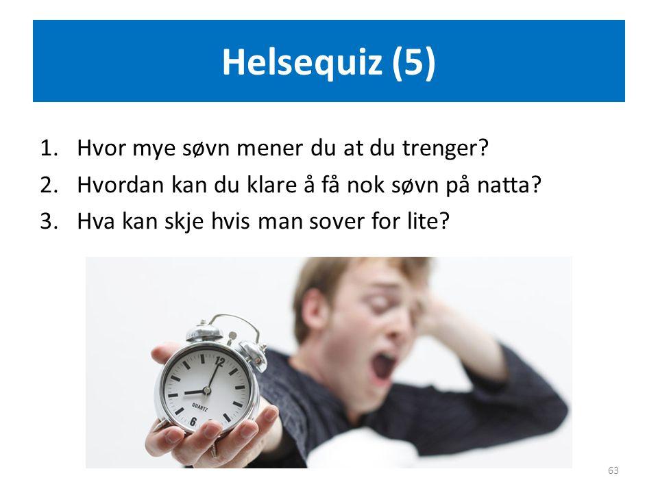 Helsequiz (5) 1.Hvor mye søvn mener du at du trenger? 2.Hvordan kan du klare å få nok søvn på natta? 3.Hva kan skje hvis man sover for lite? 63