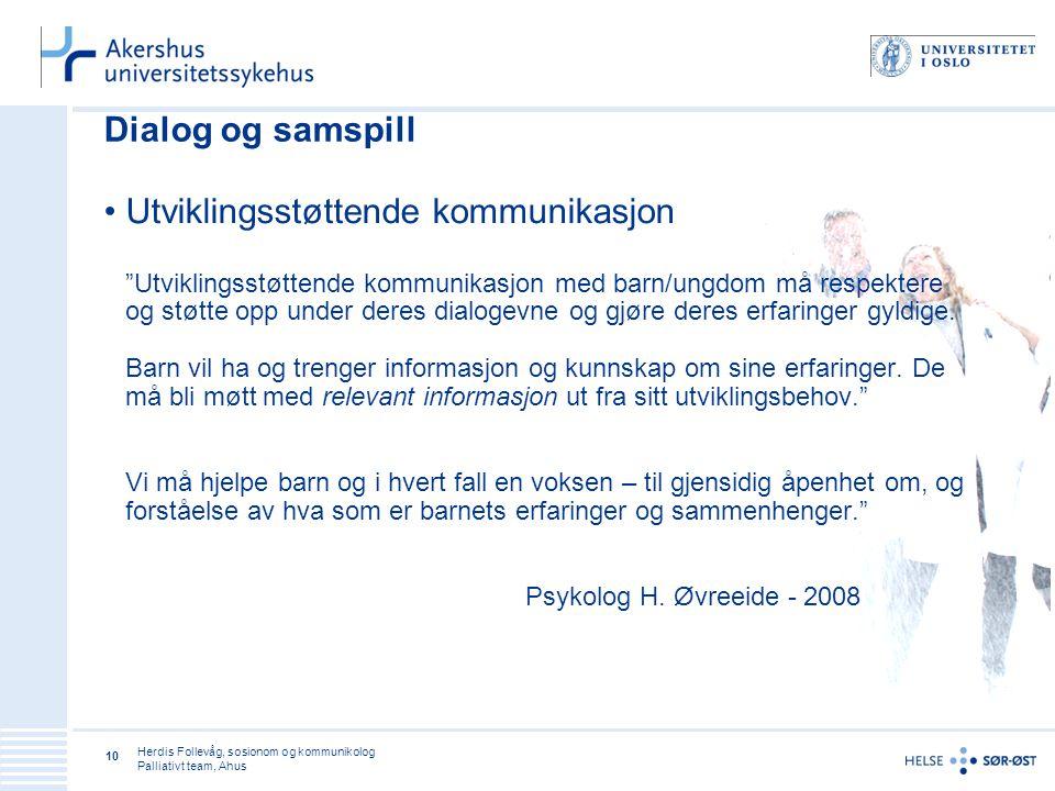 """Herdis Follevåg, sosionom og kommunikolog Palliativt team, Ahus 10 Dialog og samspill •Utviklingsstøttende kommunikasjon """"Utviklingsstøttende kommunik"""