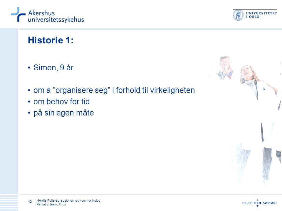 """Herdis Follevåg, sosionom og kommunikolog Palliativt team, Ahus 12 Historie 1: •Simen, 9 år •om å """"organisere seg"""" i forhold til virkeligheten •om beh"""