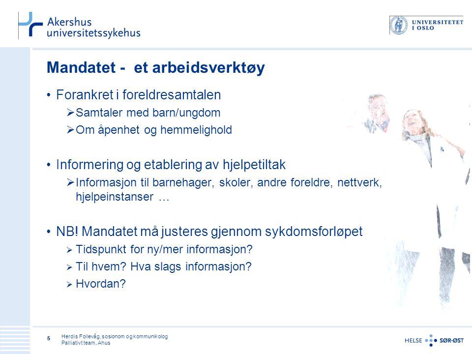 Herdis Follevåg, sosionom og kommunikolog Palliativt team, Ahus 55 Mandatet - et arbeidsverktøy •Forankret i foreldresamtalen  Samtaler med barn/ungd