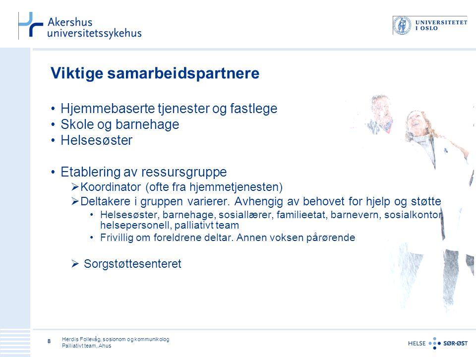 Herdis Follevåg, sosionom og kommunikolog Palliativt team, Ahus 88 Viktige samarbeidspartnere •Hjemmebaserte tjenester og fastlege •Skole og barnehage