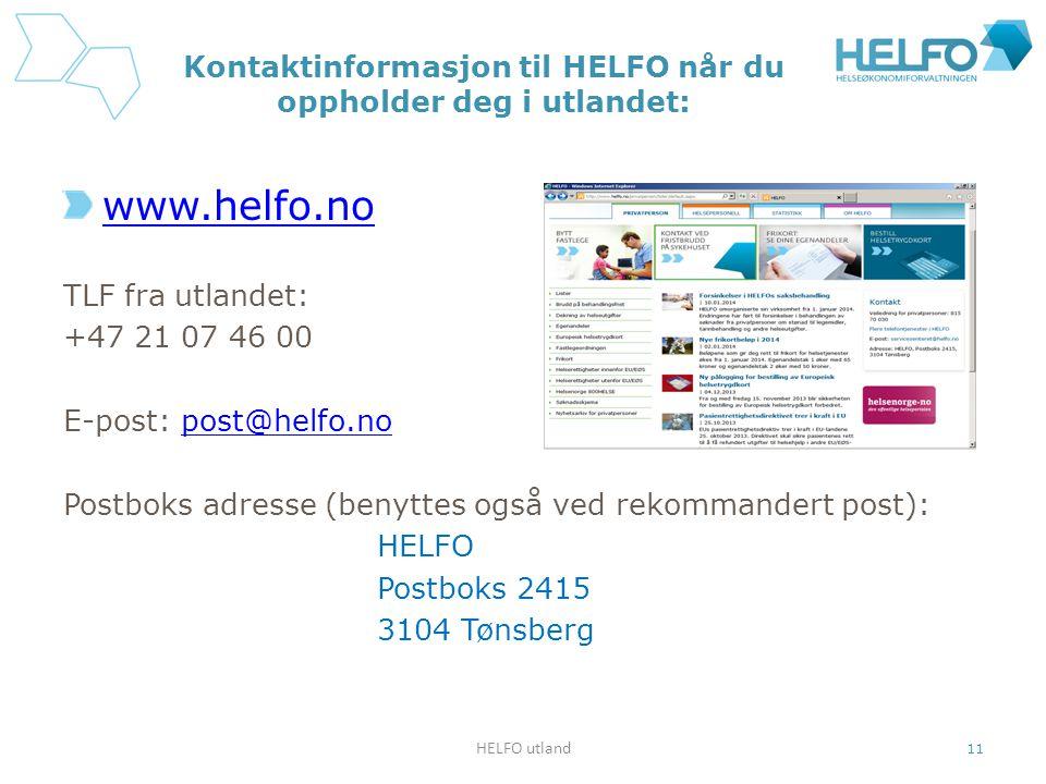 Kontaktinformasjon til HELFO når du oppholder deg i utlandet: www.helfo.no TLF fra utlandet: +47 21 07 46 00 E-post: post@helfo.nopost@helfo.no Postbo