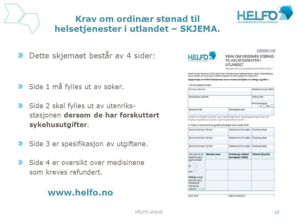 Krav om ordinær stønad til helsetjenester i utlandet – SKJEMA. Dette skjemaet består av 4 sider: Side 1 må fylles ut av søker. Side 2 skal fylles ut a