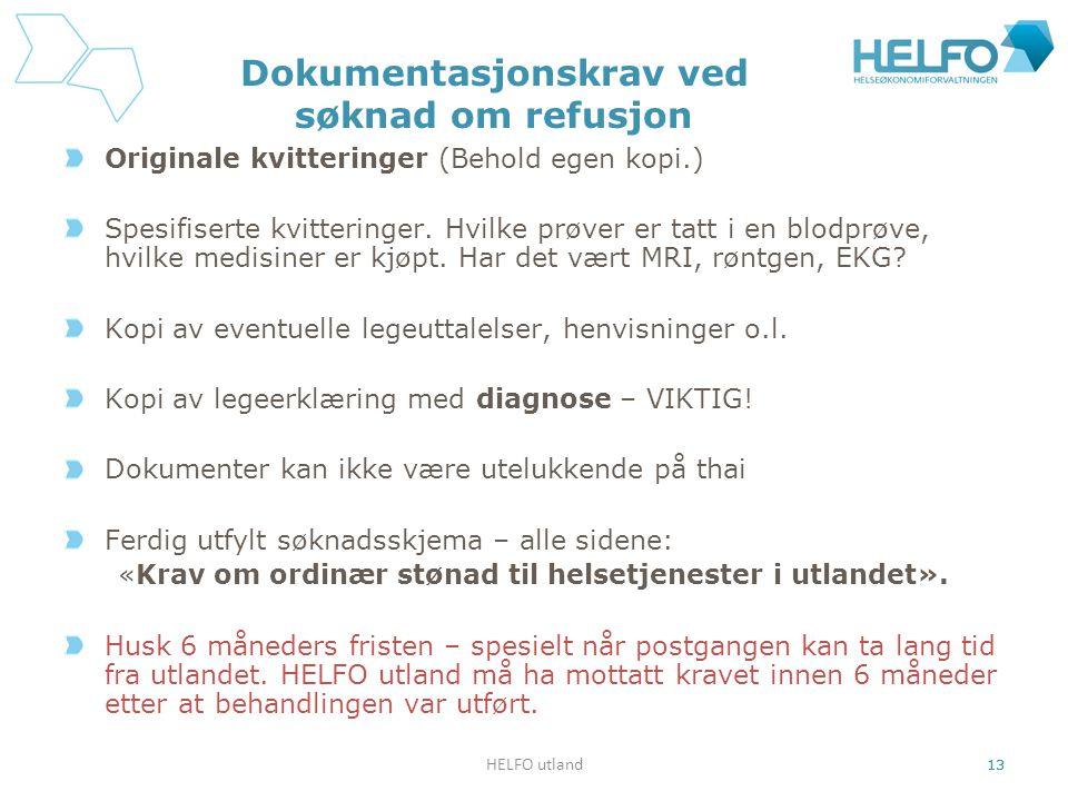 HELFO utland 13 Dokumentasjonskrav ved søknad om refusjon Originale kvitteringer (Behold egen kopi.) Spesifiserte kvitteringer. Hvilke prøver er tatt