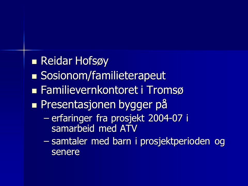  Reidar Hofsøy  Sosionom/familieterapeut  Familievernkontoret i Tromsø  Presentasjonen bygger på –erfaringer fra prosjekt 2004-07 i samarbeid med