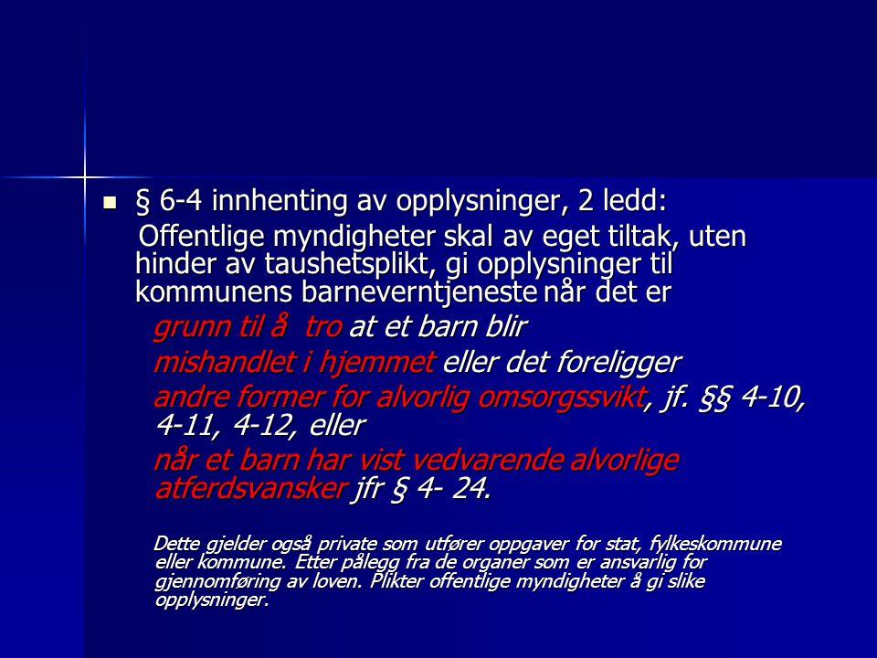  § 6-4 innhenting av opplysninger, 2 ledd: Offentlige myndigheter skal av eget tiltak, uten hinder av taushetsplikt, gi opplysninger til kommunens ba
