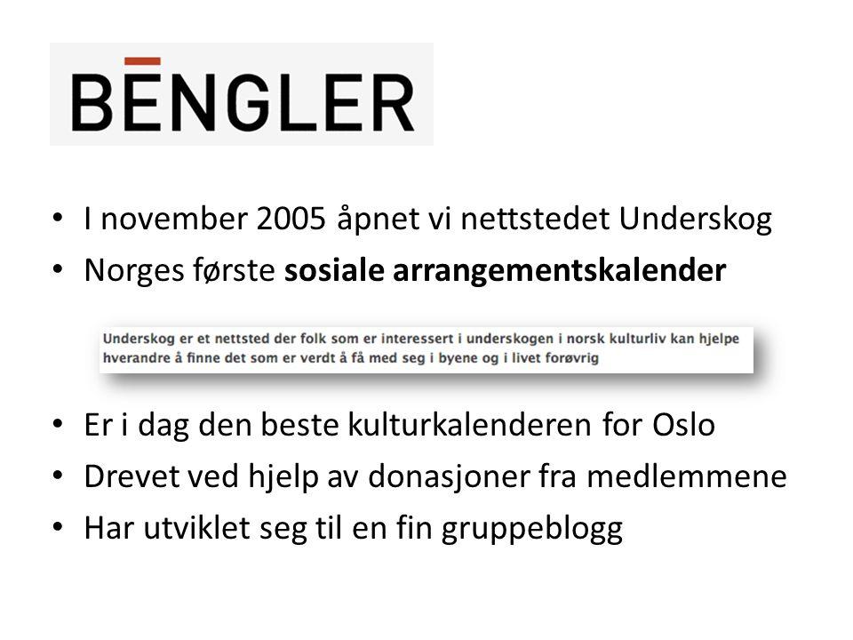 • I november 2005 åpnet vi nettstedet Underskog • Norges første sosiale arrangementskalender • Er i dag den beste kulturkalenderen for Oslo • Drevet ved hjelp av donasjoner fra medlemmene • Har utviklet seg til en fin gruppeblogg