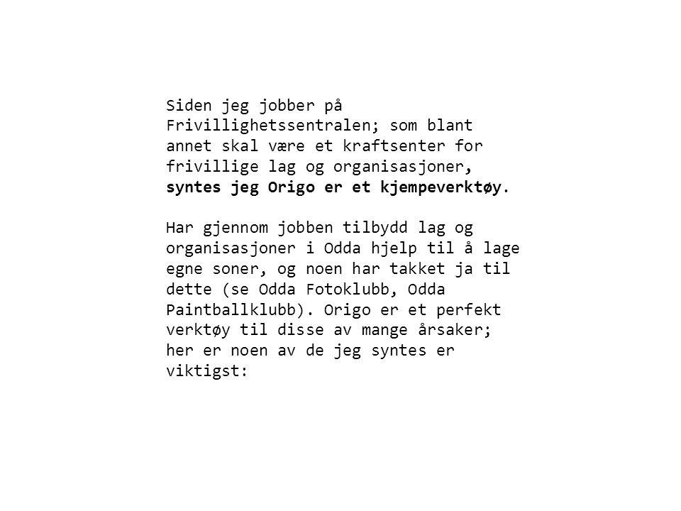 Siden jeg jobber på Frivillighetssentralen; som blant annet skal være et kraftsenter for frivillige lag og organisasjoner, syntes jeg Origo er et kjempeverktøy.