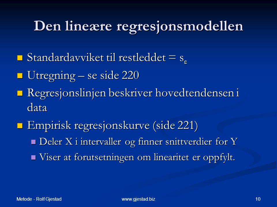 Metode - Rolf Gjestad 10www.gjestad.biz Den lineære regresjonsmodellen  Standardavviket til restleddet = s ε  Utregning – se side 220  Regresjonsli