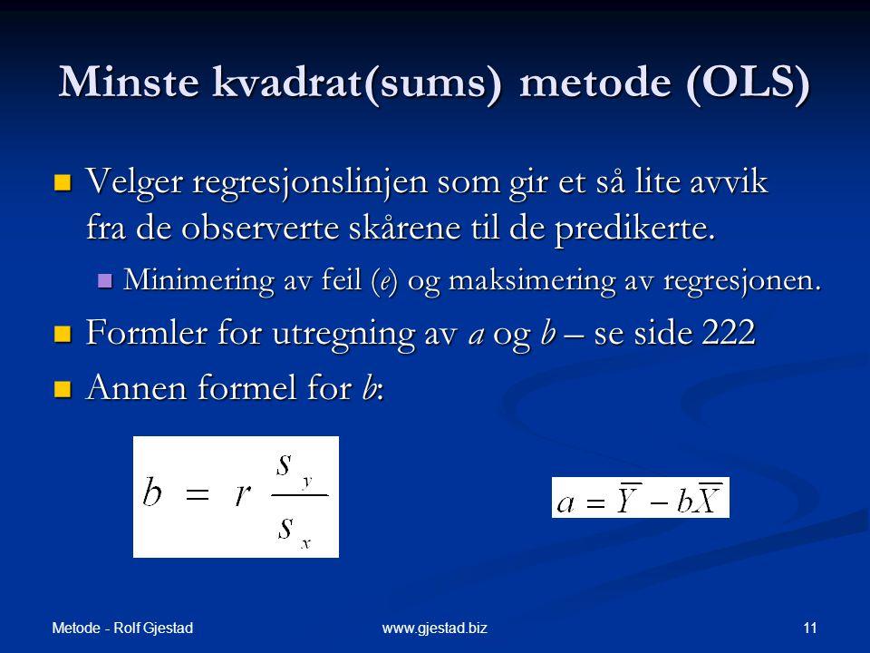 Metode - Rolf Gjestad 11www.gjestad.biz Minste kvadrat(sums) metode (OLS)  Velger regresjonslinjen som gir et så lite avvik fra de observerte skårene