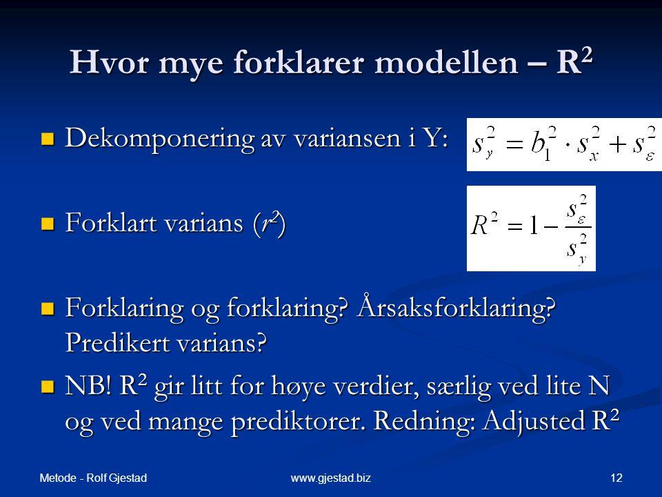 Metode - Rolf Gjestad 12www.gjestad.biz  Dekomponering av variansen i Y:  Forklart varians (r 2 )  Forklaring og forklaring? Årsaksforklaring? Pred