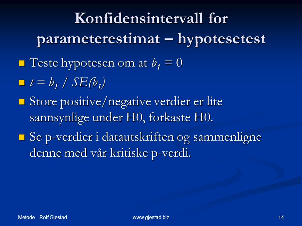 Metode - Rolf Gjestad 14www.gjestad.biz Konfidensintervall for parameterestimat – hypotesetest  Teste hypotesen om at b 1 = 0  t = b 1 / SE(b 1 ) 