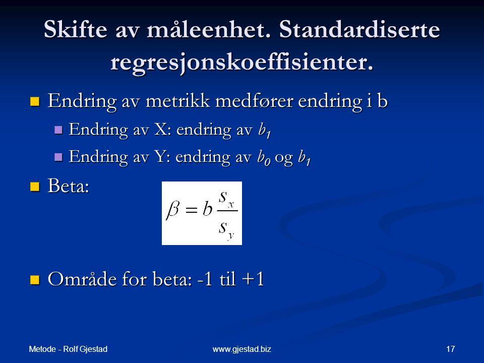 Metode - Rolf Gjestad 17www.gjestad.biz  Endring av metrikk medfører endring i b  Endring av X: endring av b 1  Endring av Y: endring av b 0 og b 1