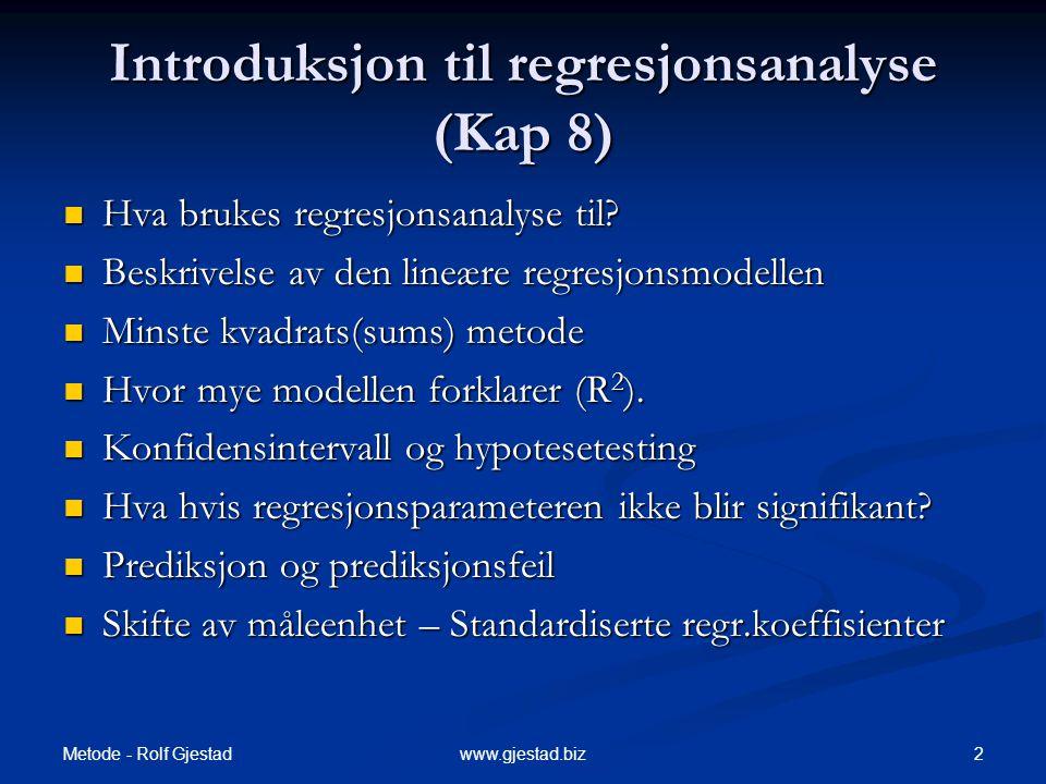 Metode - Rolf Gjestad 2www.gjestad.biz Introduksjon til regresjonsanalyse (Kap 8)  Hva brukes regresjonsanalyse til?  Beskrivelse av den lineære reg