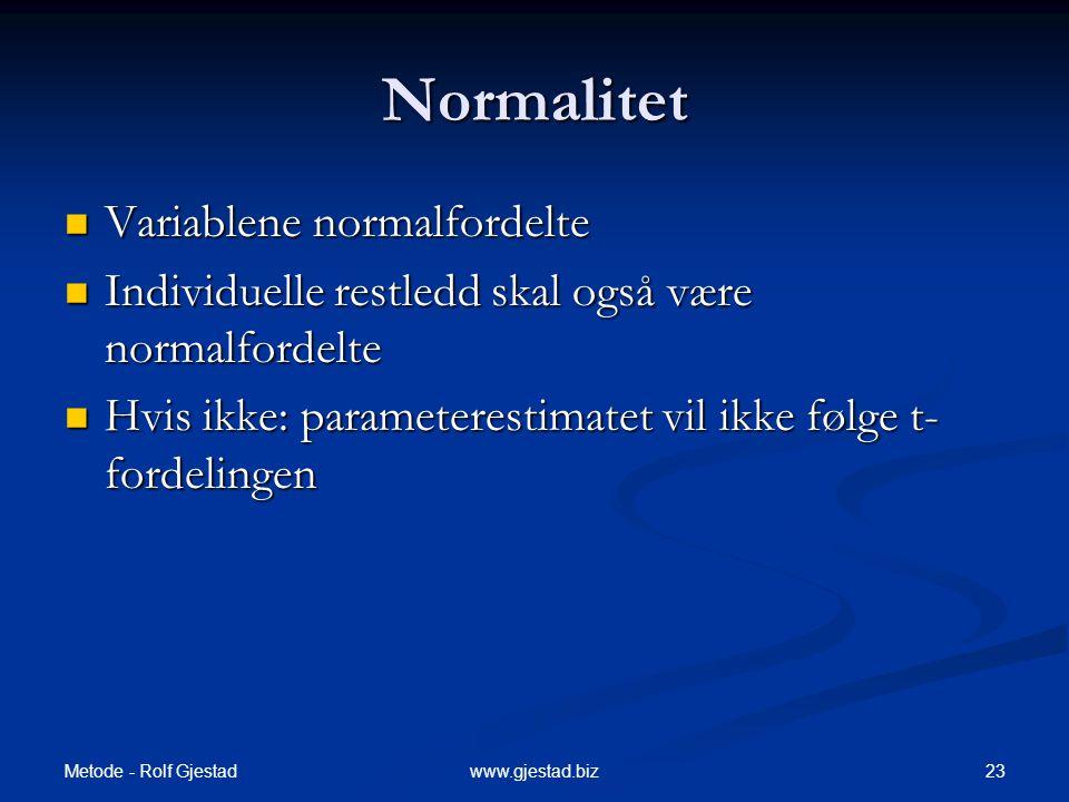 Metode - Rolf Gjestad 23www.gjestad.biz Normalitet  Variablene normalfordelte  Individuelle restledd skal også være normalfordelte  Hvis ikke: para