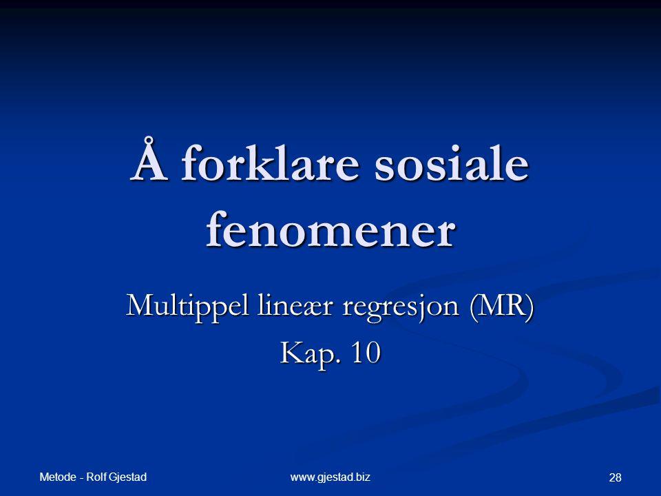 Metode - Rolf Gjestad www.gjestad.biz 28 Å forklare sosiale fenomener Multippel lineær regresjon (MR) Kap. 10
