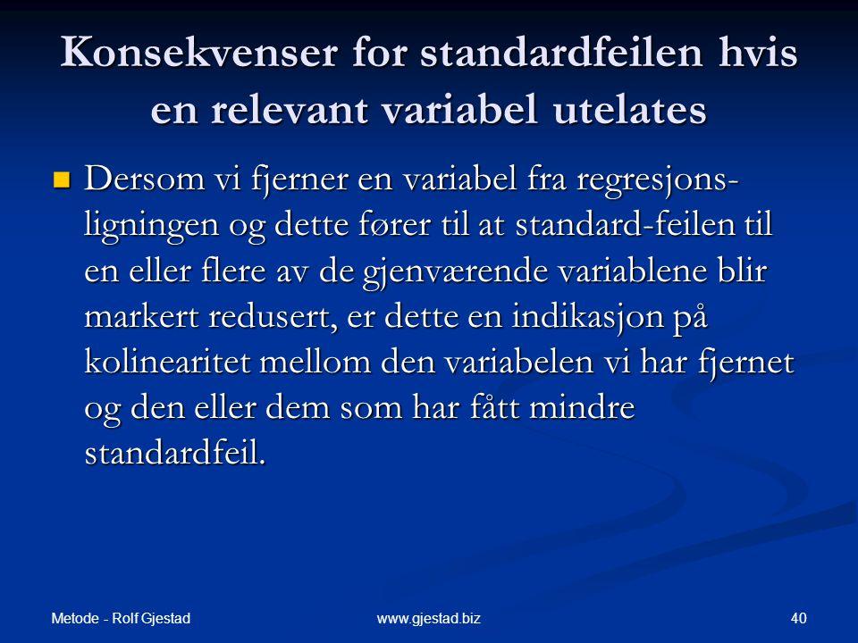 Metode - Rolf Gjestad 40www.gjestad.biz Konsekvenser for standardfeilen hvis en relevant variabel utelates  Dersom vi fjerner en variabel fra regresj