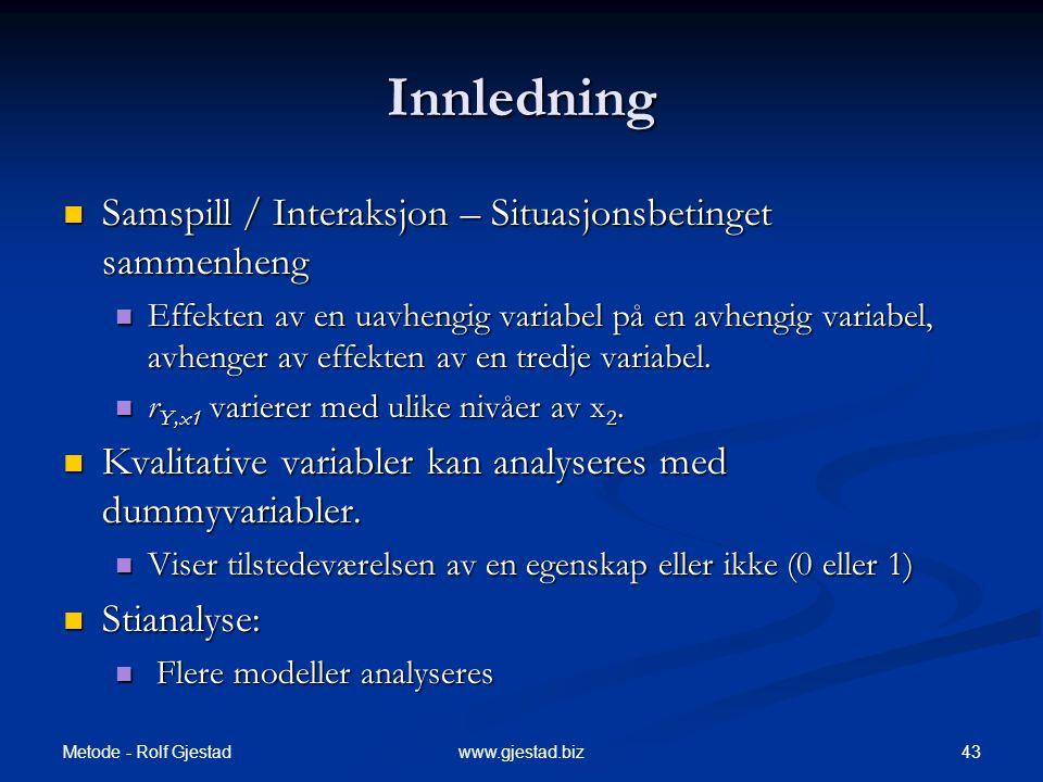 Metode - Rolf Gjestad 43www.gjestad.biz Innledning  Samspill / Interaksjon – Situasjonsbetinget sammenheng  Effekten av en uavhengig variabel på en