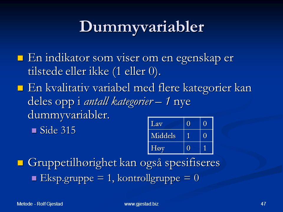 Metode - Rolf Gjestad 47www.gjestad.biz Dummyvariabler  En indikator som viser om en egenskap er tilstede eller ikke (1 eller 0).  En kvalitativ var