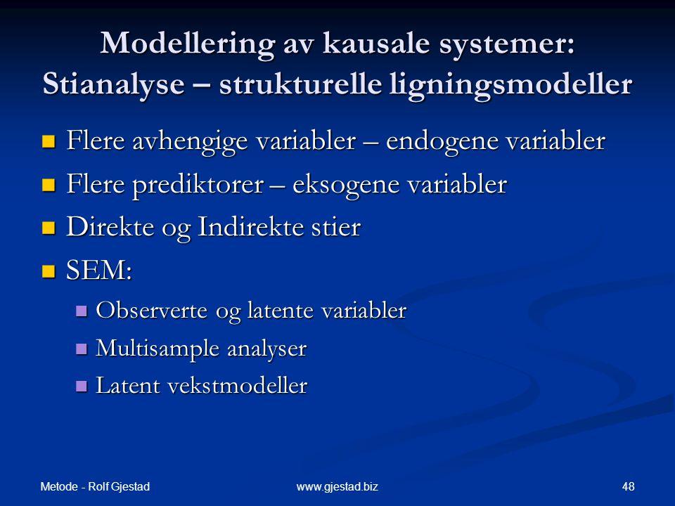 Metode - Rolf Gjestad 48www.gjestad.biz Modellering av kausale systemer: Stianalyse – strukturelle ligningsmodeller  Flere avhengige variabler – endo