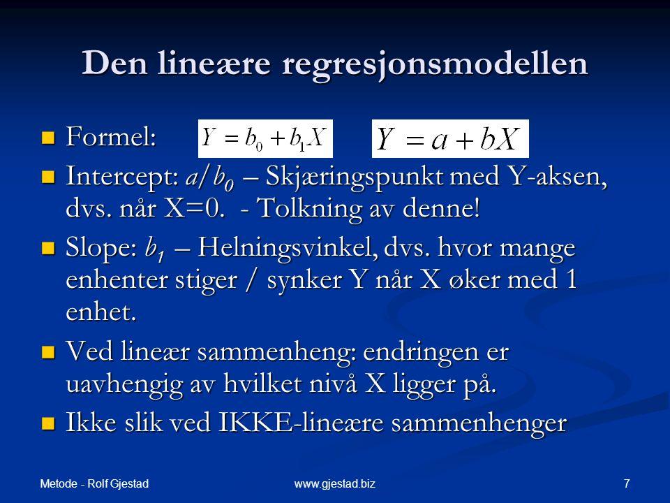 Metode - Rolf Gjestad 7www.gjestad.biz Den lineære regresjonsmodellen  Formel:  Intercept: a/b 0 – Skjæringspunkt med Y-aksen, dvs. når X=0. - Tolkn