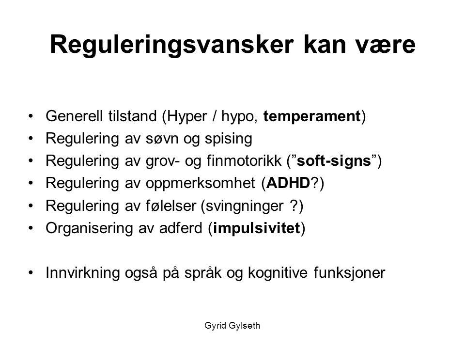 Gyrid Gylseth Reguleringsvansker kan være •Generell tilstand (Hyper / hypo, temperament) •Regulering av søvn og spising •Regulering av grov- og finmot