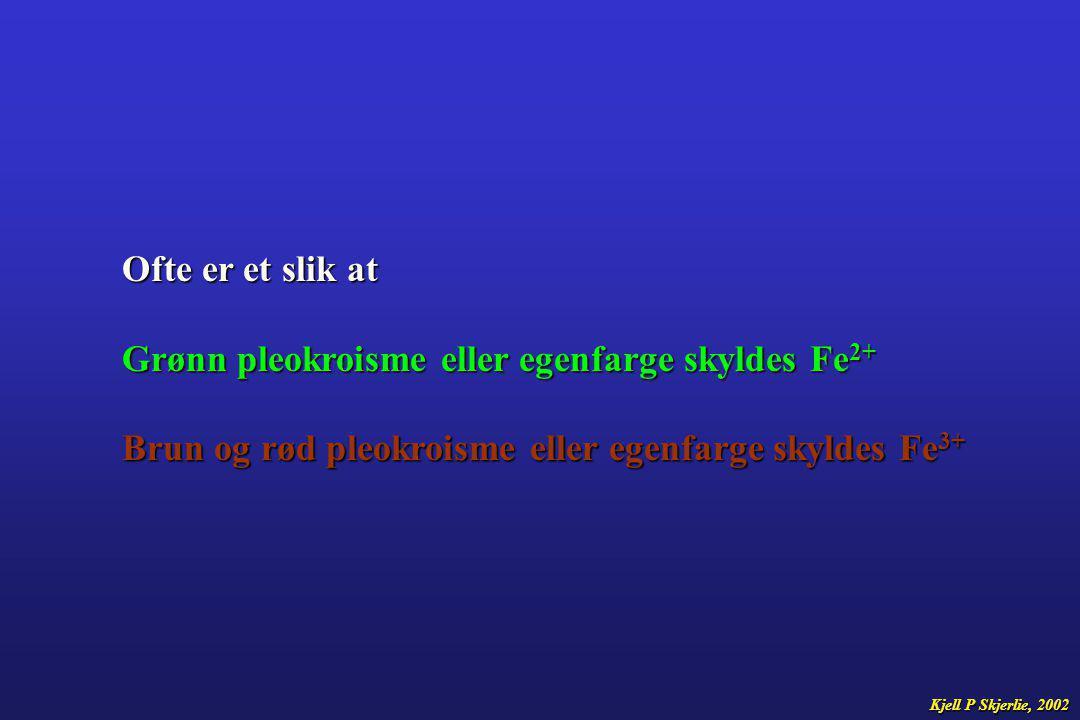 Ofte er et slik at Grønn pleokroisme eller egenfarge skyldes Fe 2+ Brun og rød pleokroisme eller egenfarge skyldes Fe 3+ Kjell P Skjerlie, 2002