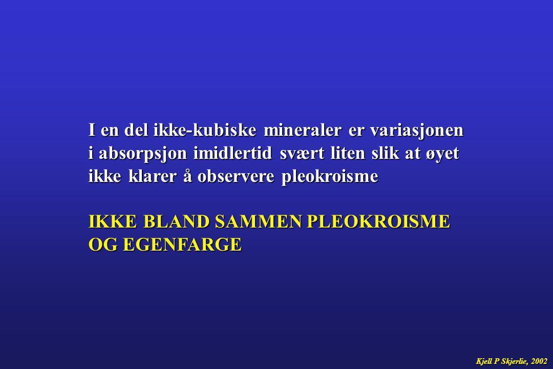 I en del ikke-kubiske mineraler er variasjonen i absorpsjon imidlertid svært liten slik at øyet ikke klarer å observere pleokroisme IKKE BLAND SAMMEN