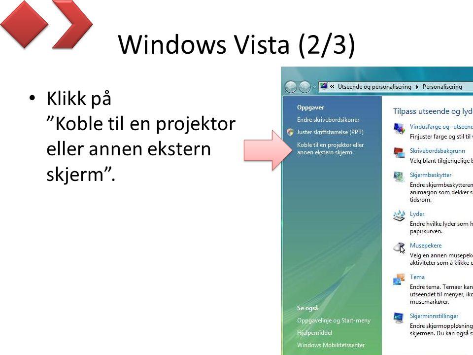 Windows Vista (2/3) • Klikk på Koble til en projektor eller annen ekstern skjerm .