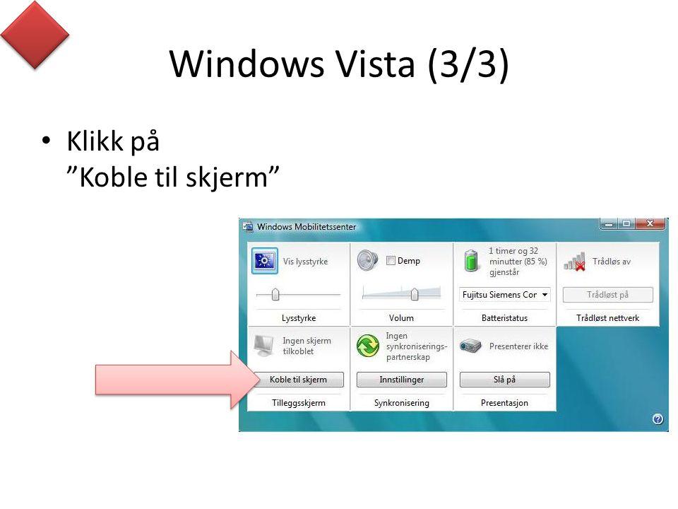 Windows Vista (3/3) • Klikk på Koble til skjerm