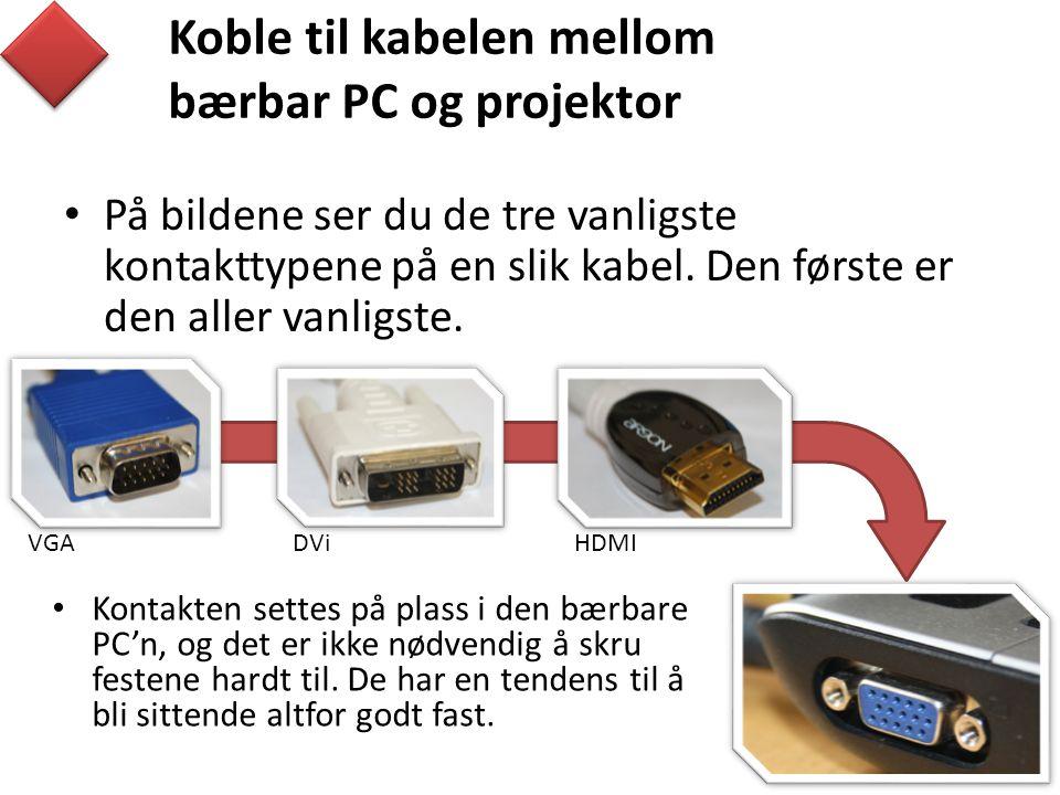 Koble til kabelen mellom bærbar PC og projektor • På bildene ser du de tre vanligste kontakttypene på en slik kabel.