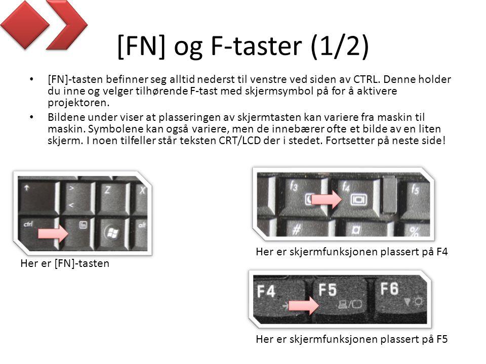 [FN] og F-taster (1/2) • [FN]-tasten befinner seg alltid nederst til venstre ved siden av CTRL.