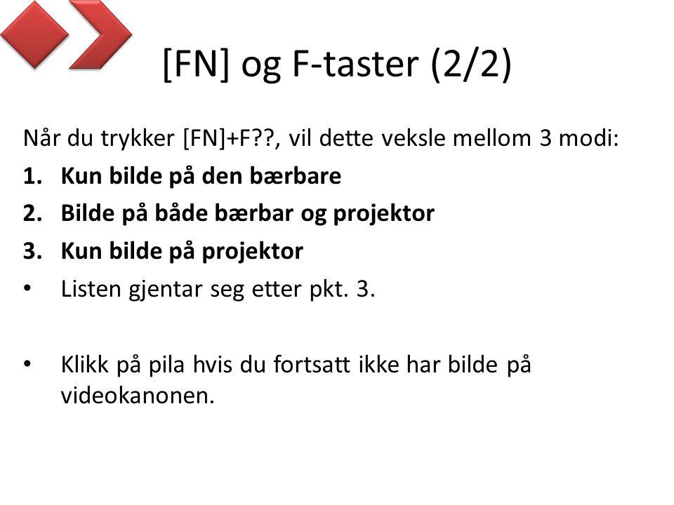 [FN] og F-taster (2/2) Når du trykker [FN]+F??, vil dette veksle mellom 3 modi: 1.Kun bilde på den bærbare 2.Bilde på både bærbar og projektor 3.Kun bilde på projektor • Listen gjentar seg etter pkt.