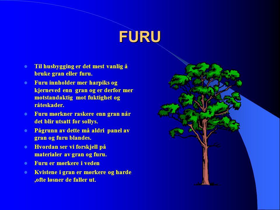 FURU  Til husbygging er det mest vanlig å bruke gran eller furu.  Furu innholder mer harpiks og kjerneved enn gran og er derfor mer motstandaktig mo