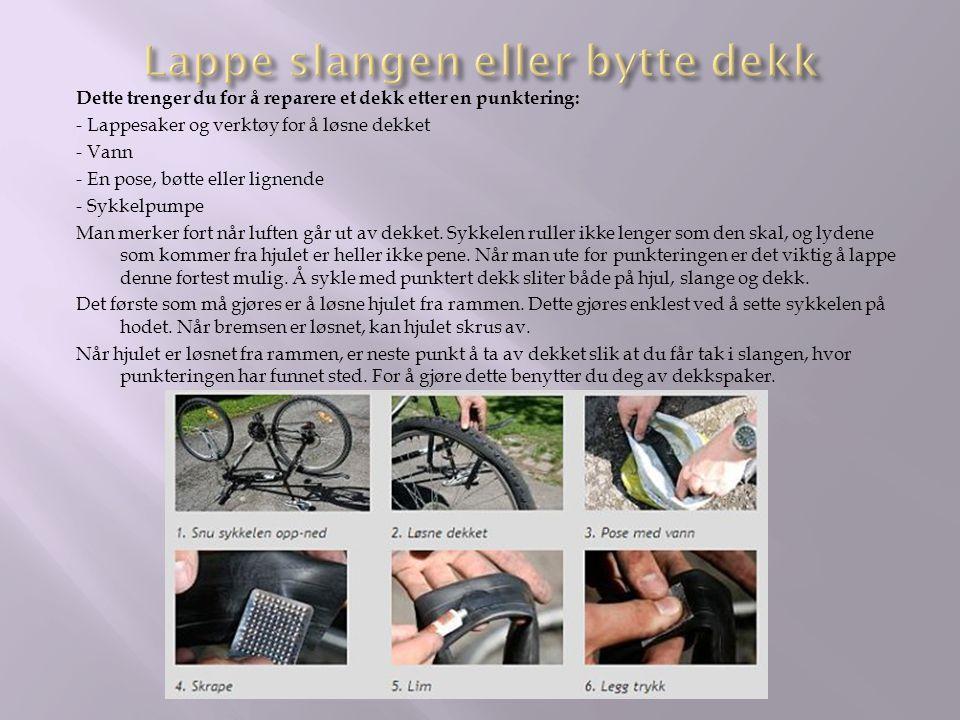 Dette trenger du for å reparere et dekk etter en punktering: - Lappesaker og verktøy for å løsne dekket - Vann - En pose, bøtte eller lignende - Sykkelpumpe Man merker fort når luften går ut av dekket.