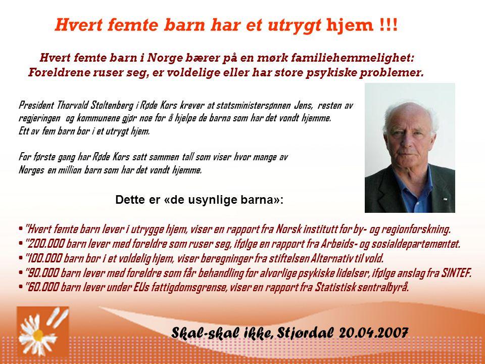 Skal-skal ikke, Stjørdal 20.04.2007 Hvert femte barn har et utrygt hjem !!.
